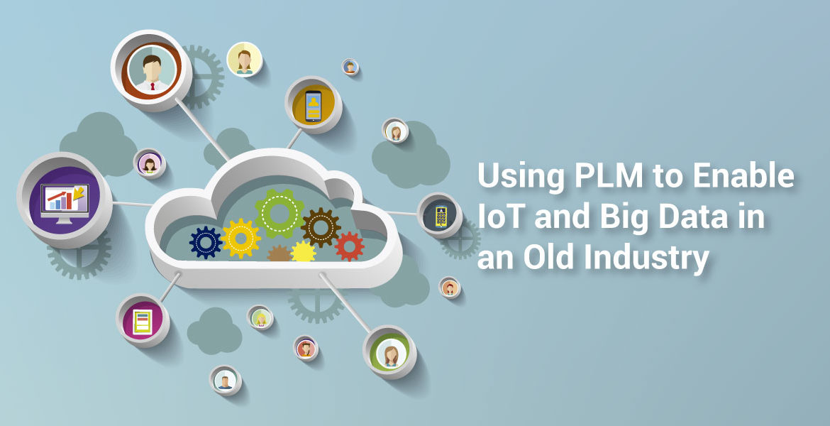 Using Plm To Enable Iot And Big Data In An Old Industry